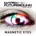 Matrix & Futurebound feat. Baby Blue – Magnetic Eyes