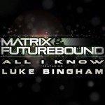 Matrix & Futurebound – All I Know (feat. Luke Bingham)