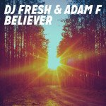 DJ Fresh & Adam F – Believer