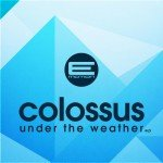 Colossus – Under The Weather