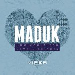 Maduk – How Could You
