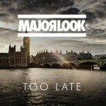 Major Look – Too Late